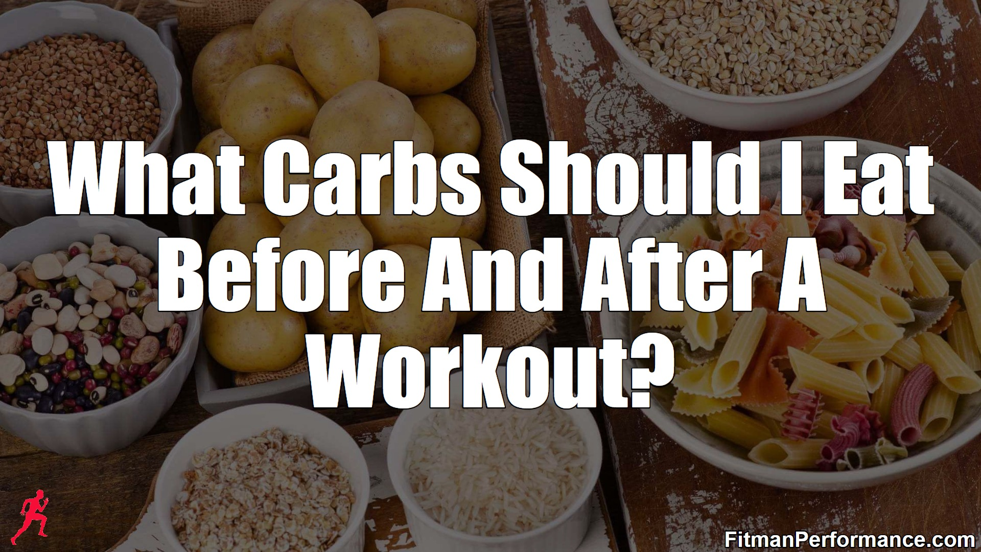 What Carbs To Eat Before And After A Workout Fitman Performance